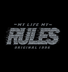 My life my rules typography grunge vector