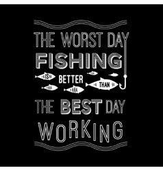 Template quote - the worst day fishing is vector
