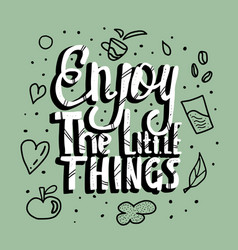 enjoy the little things quote design vector image