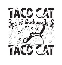 Tacos quote and saying taco cat spelled backward vector