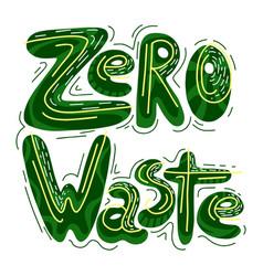 handwritten green lettering zero waste with vector image