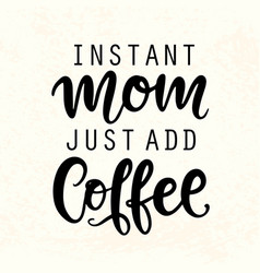 instant mom just add coffee funny lettering quote vector image
