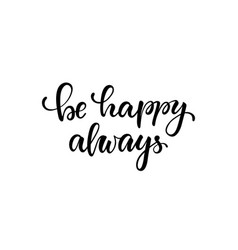 lettering poster be happy always inspirational vector image
