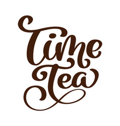 phrase time tea hand drawn lettering vintage vector image