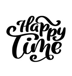 Happy time calligraphy lettering for card vector