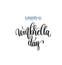 february 10 - umbrella day - hand lettering vector image