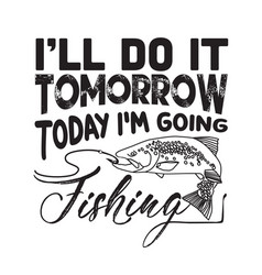 Fishing quote and saying i will do it tomorrow vector