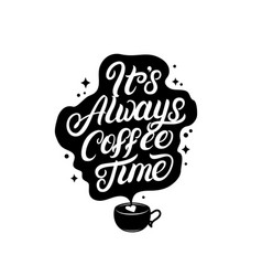 Its always coffee time hand written lettering vector