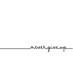 Never give up - continuous one black line with vector