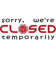 Sorry we are closed sign with corona virus symbol vector
