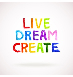 Watercolor hand drawn words LIVE DREAM CREATE vector image vector image