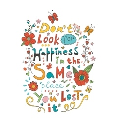 Don t look for happiness in the same place you vector image