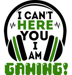 I can t here you am gaming quote text phrase vector