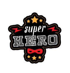 super hero - t-shirt print patch with lettering vector image
