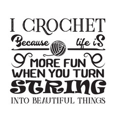 Crochet quote and saying i crochet because life vector