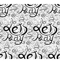 seamless calligraphic pattern with lettering lets vector image