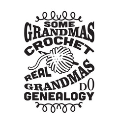Crochet quote and saying some grandmas crochet vector