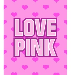 poster with the words Love Pink on seamless vector image