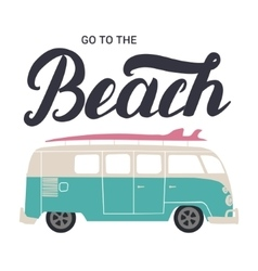 Go to the beach hand lettering with surf bus vector