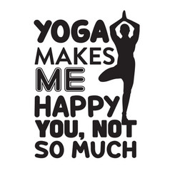 Yoga quote yoga makes me happy you not so much vector