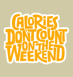 Calories don t count on weekend vector