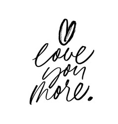 Love you more romantic cursive calligraphy vector