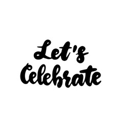 let celebrate handwritten lettering vector image