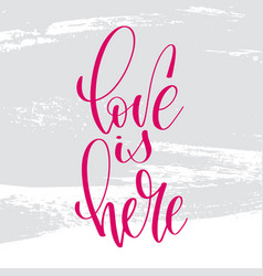 love is here - hand lettering inscription text to vector image