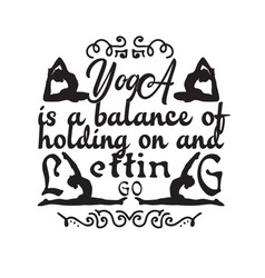 yoga quote yoga is a balance holding on vector image