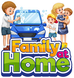family cleaning car with at home text vector image