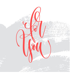 for you - hand lettering inscription text to vector image