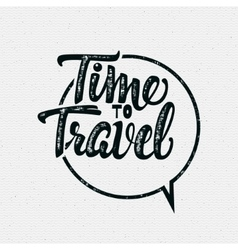 Tme to travel Hand lettering quote vector image
