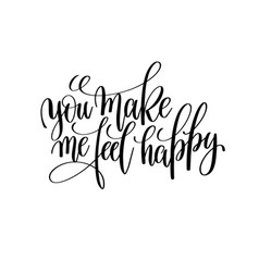 you make me feel happy black and white modern vector image