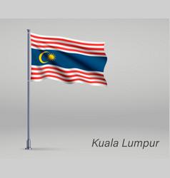 Waving flag kuala lumpur - state malaysia vector