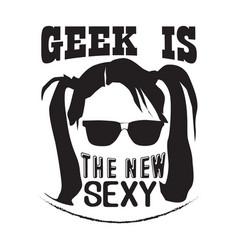 Geek quote geek is new sexy vector