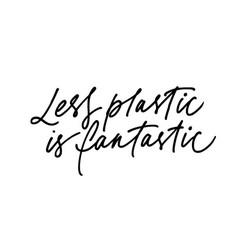 Less plastic is fantastic ink pen lettering vector