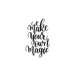 make your own magic - hand written lettering vector image