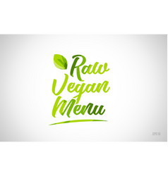 raw vegan menu green leaf word on white background vector image