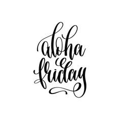 aloha friday - hand lettering inscription text vector image