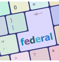 Federal word on keyboard key notebook computer vector