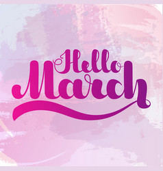 lettering hello march on colorful imitation vector image