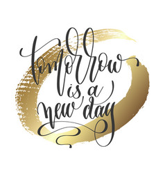 Tomorrow is a new day - hand lettering inscription vector