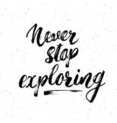 Lettering never never stop exploring motivational vector