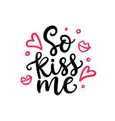 so kiss me hand written lettering vector image