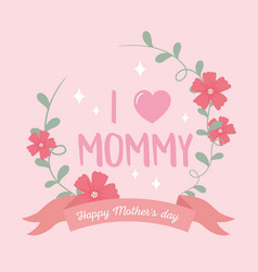happy mothers day i love mommy card pink flower vector image