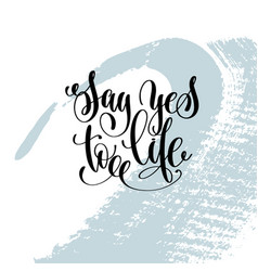 say yes to life hand lettering inscription vector image