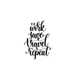 Work save travel repeat - hand lettering vector