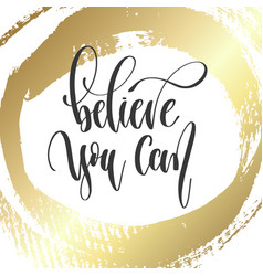 believe you can - hand lettering inscription text vector image