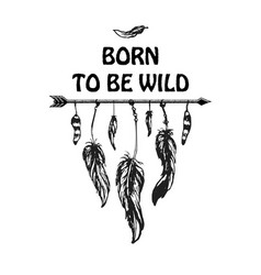 Inspirational quote born to be wild vector