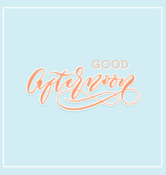 Good afternoon modern calligraphy typography vector